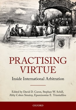 Book Practising Virtue: Inside International Arbitration by David D. Caron