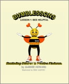 Bumblessons: Reminding Children to Practice Kindness: Lesson 1: Bee Helpful by Marnie Howard
