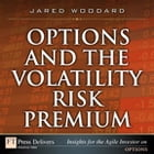 Options and the Volatility Risk Premium by Jared Woodard