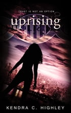 Uprising by Kendra C. Highley