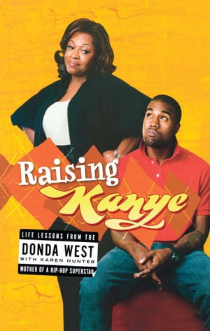 Raising Kanye Life Lessons from the Mother of a Hip-Hop Superstar