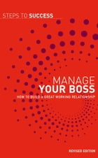 Manage your boss: How to build a great working relationship by Bloomsbury Publishing