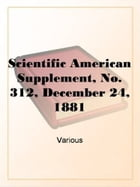 Scientific American Supplement, No. 312, December 24, 1881 by Various