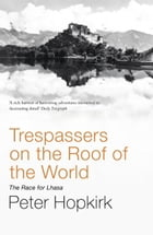 Trespassers on the Roof of the World: The Race for Lhasa by Peter Hopkirk