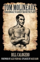 Tom Molineaux:: From bondage to baddest man on the planet by Bill Calogero