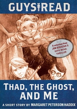 Book Guys Read: Thad, the Ghost, and Me: A Short Story from Guys Read: Thriller by Margaret Peterson Haddix