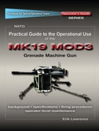 Practical Guide to the Operational Use of the MK19 MOD3 Grenade Launcher by Erik Lawrence