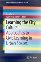 Learning the City: Cultural Approaches to Civic Learning in Urban Spaces by Hari Sacré
