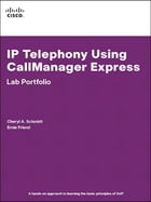 IP Telephony Using CallManager Express Lab Portfolio by Cheryl A. Schmidt