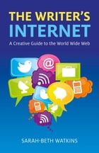 The Writer's Internet: A Creative Guide to the World Wide Web