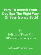 How To Benefit From Day Spa The Right Way - Or Your Money Back! by Editorial Team Of MPowerUniversity.com