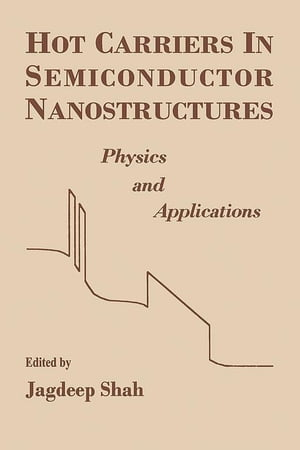 Hot Carriers in Semiconductor Nanostructures Physics and Applications