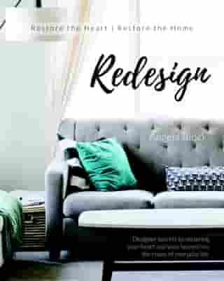 Redesign: Restore the heart , Restore the home by Angela Block