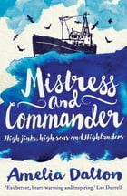 Mistress and Commander: High Jinks, High Seas and Highlanders by Amelia Dalton