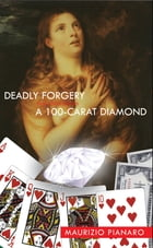 Deadly Forgery & A 100 - Carat Diamond: two short stories by Maurizio Pianaro