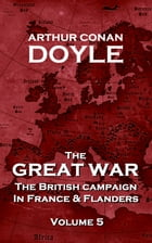 The Great War: The British Campaign in France and Flanders by Arthur Conan Doyle