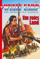 Wyatt Earp 10 - Western: Um rotes Land by William Mark