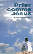 Prier comme comme Jésus by Henry & Norman Blackaby