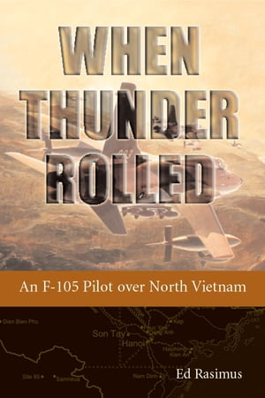 When Thunder Rolled An F-105 Pilot over North Vietnam