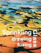 Sprinkling, drawing and fusing Glass: Get inspired by Kirstine Damgaard