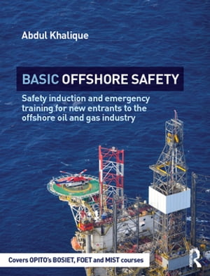Basic Offshore Safety Safety induction and emergency training for new entrants to the offshore oil and gas industry