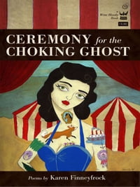 Ceremony for the Choking Ghost: Poems by Karen Finneyfrock