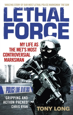 Lethal Force My Life As the Met?s Most Controversial Marksman