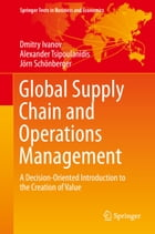 Global Supply Chain and Operations Management: A Decision-Oriented Introduction to the Creation of…