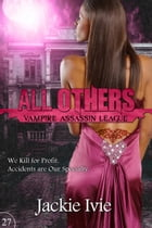 All Others: Vampire Assassin League, #27 by Jackie Ivie