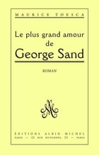 Le Plus Grand Amour de George Sand by Maurice Toesca