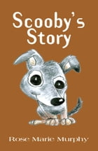 Scooby's Story by Rose Marie Murphy