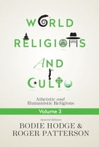 World Religions and Cults Volume 3: Atheistic and Humanistic Religions