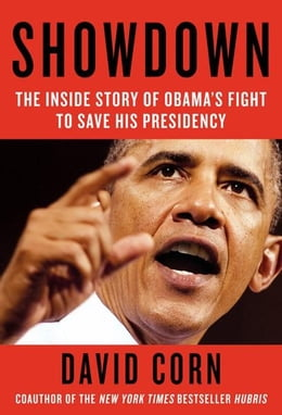 Book Showdown: The Inside Story of How Obama Fought Back Against Boehner, Cantor, and the Tea Party: The… by David Corn