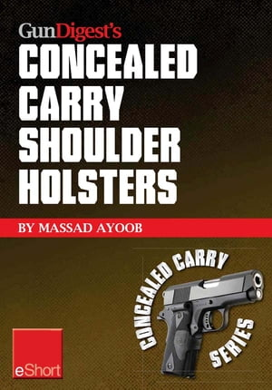 Gun Digest's Concealed Carry Shoulder Holsters eShort Concealed carry methods, systems, rigs and tactics for shoulder holsters
