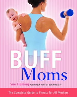 Book Buff Moms: The Complete Guide to Fitness for All Mothers by Sue Fleming