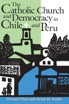 The Catholic Church and Democracy in Chile and Peru by Michael Fleet