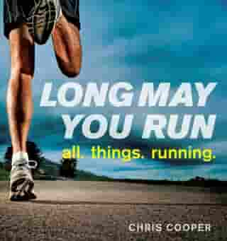 Long May You Run: all. things. running. by Chris Cooper