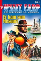 Wyatt Earp 1 - Western: Er kam vom Missouri by William Mark