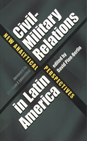 Civil-Military Relations in Latin America New Analytical Perspectives