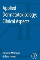 Applied Dermatotoxicology: Clinical Aspects by Howard Maibach