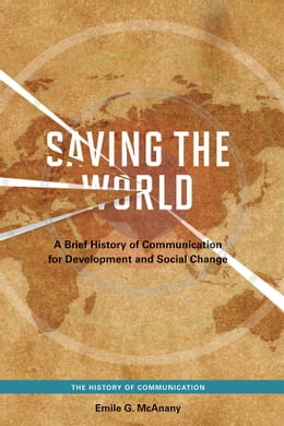Book Saving the World: A Brief History of Communication for Devleopment and Social Change by Emile G. McAnany