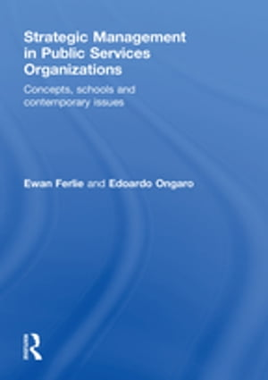 Strategic Management in Public Services Organizations Concepts,  Schools and Contemporary Issues