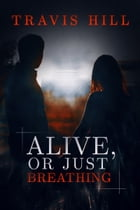Alive, or Just Breathing by Travis Hill