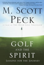 Golf and the Spirit: Lessons for the Journey by M. Scott Peck