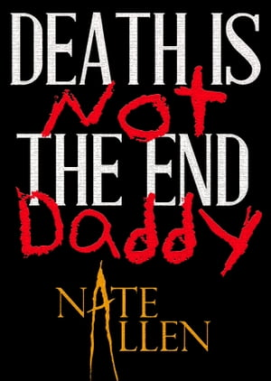 Death is Not the End, Daddy by Nate Allen