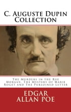 C. Auguste Dupin Collection: The Murders in the Rue Morgue, The Mystery of Marie Roget and The Purloined Letter by Edgar Allan Poe