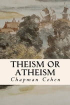 Theism or Atheism by Chapman Cohen
