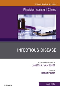 Infectious Disease, An Issue of Physician Assistant Clinics,