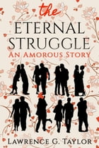 The Eternal Struggle: An Amorous Story by Lawrence G. Taylor