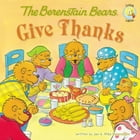 The Berenstain Bears Give Thanks by Jan & Mike Berenstain